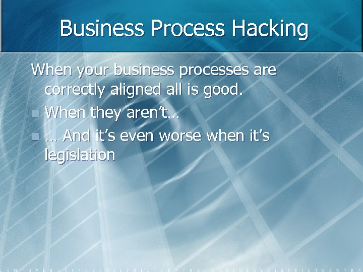 Business Process Hacking When your business processes are correctly aligned all is good. n
