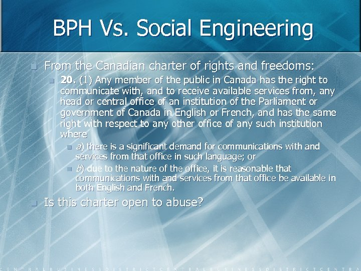 BPH Vs. Social Engineering n From the Canadian charter of rights and freedoms: n