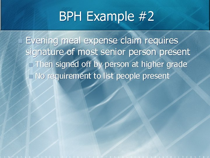 BPH Example #2 n Evening meal expense claim requires signature of most senior person