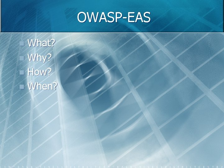 OWASP-EAS What? n Why? n How? n When? n