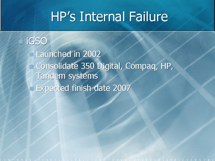 HP's Internal Failure n i. GSO n Launched in 2002 n Consolidate 350 Digital,