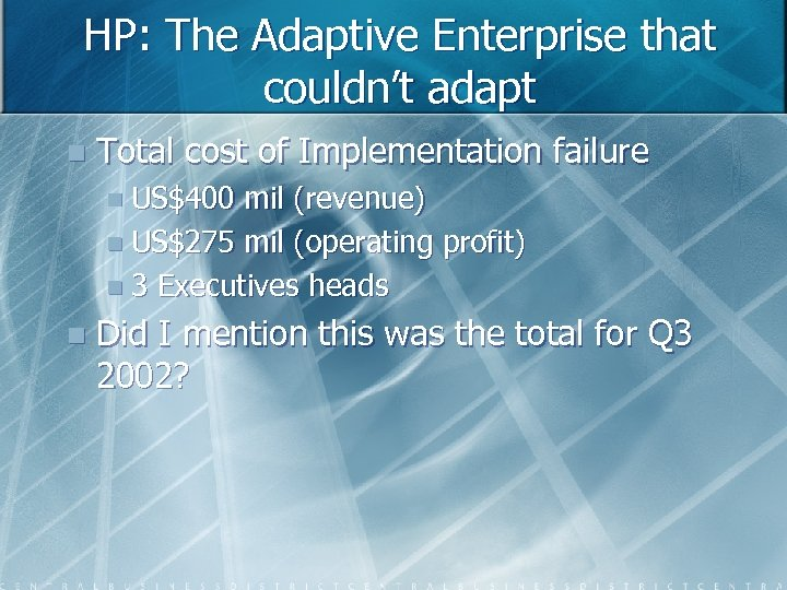 HP: The Adaptive Enterprise that couldn't adapt n Total cost of Implementation failure n