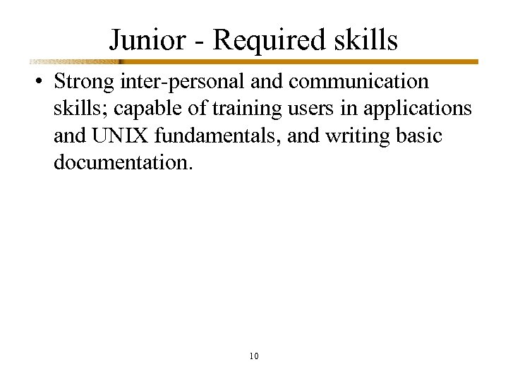 Junior - Required skills • Strong inter-personal and communication skills; capable of training users