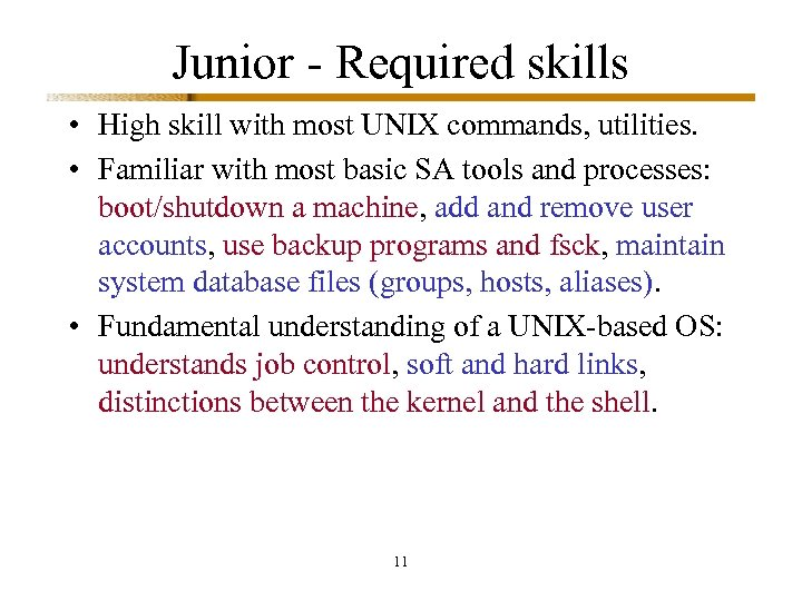 Junior - Required skills • High skill with most UNIX commands, utilities. • Familiar