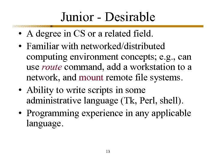 Junior - Desirable • A degree in CS or a related field. • Familiar