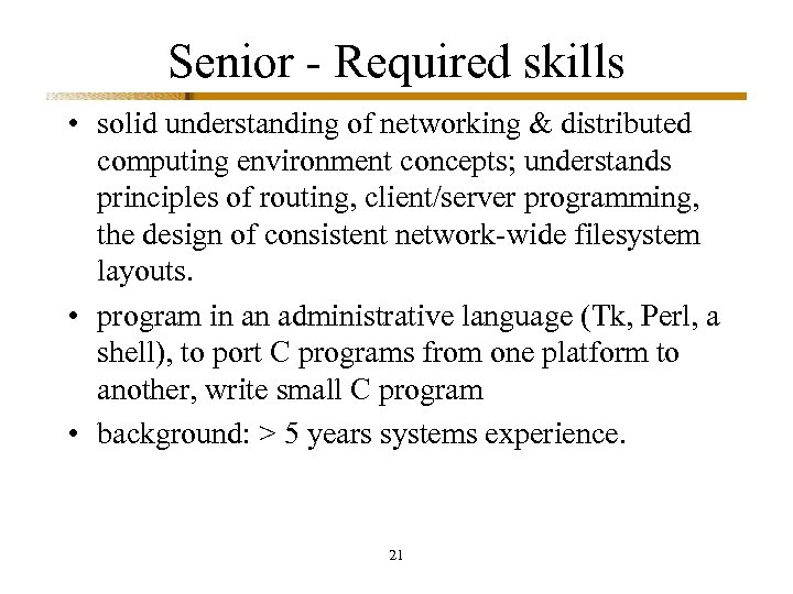 Senior - Required skills • solid understanding of networking & distributed computing environment concepts;