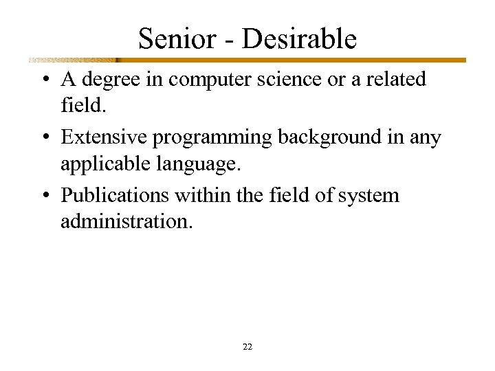 Senior - Desirable • A degree in computer science or a related field. •