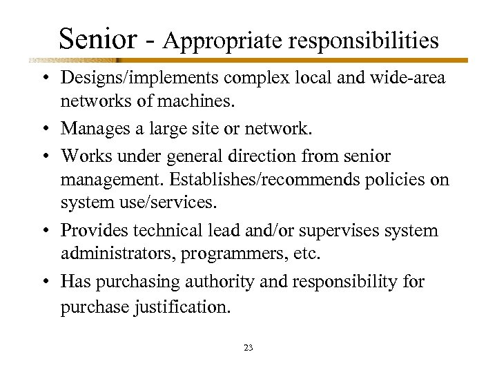 Senior - Appropriate responsibilities • Designs/implements complex local and wide-area networks of machines. •