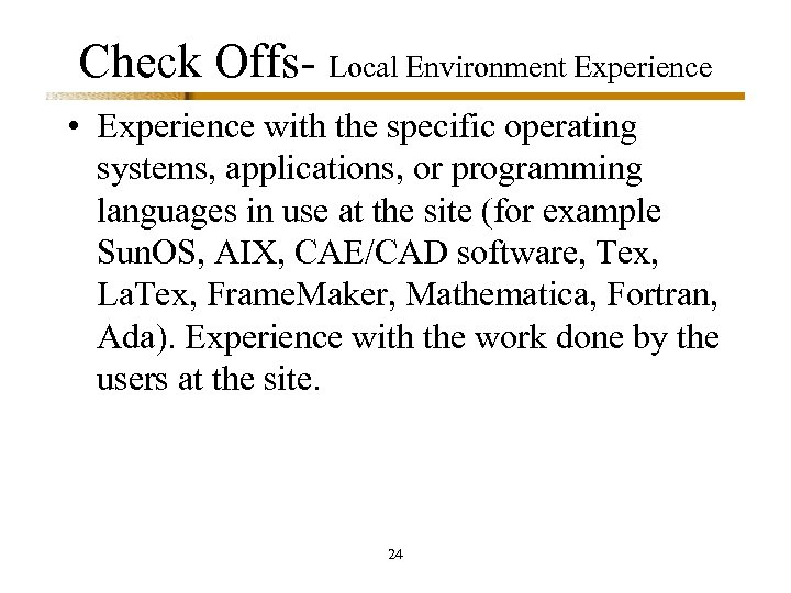 Check Offs- Local Environment Experience • Experience with the specific operating systems, applications, or