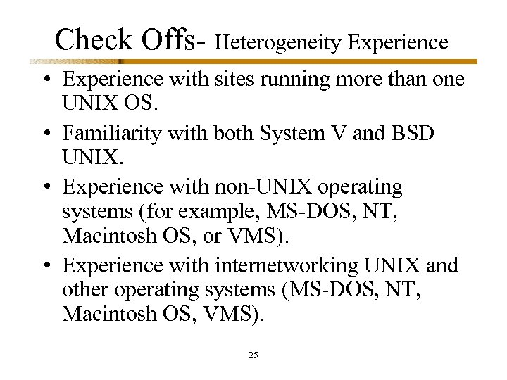 Check Offs- Heterogeneity Experience • Experience with sites running more than one UNIX OS.