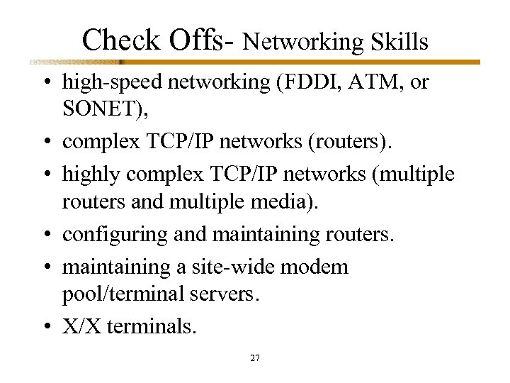 Check Offs- Networking Skills • high-speed networking (FDDI, ATM, or SONET), • complex TCP/IP
