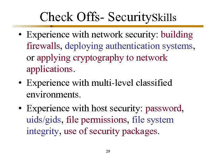 Check Offs- Security. Skills • Experience with network security: building firewalls, deploying authentication systems,