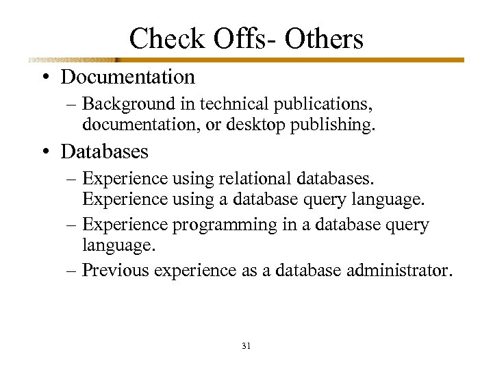 Check Offs- Others • Documentation – Background in technical publications, documentation, or desktop publishing.