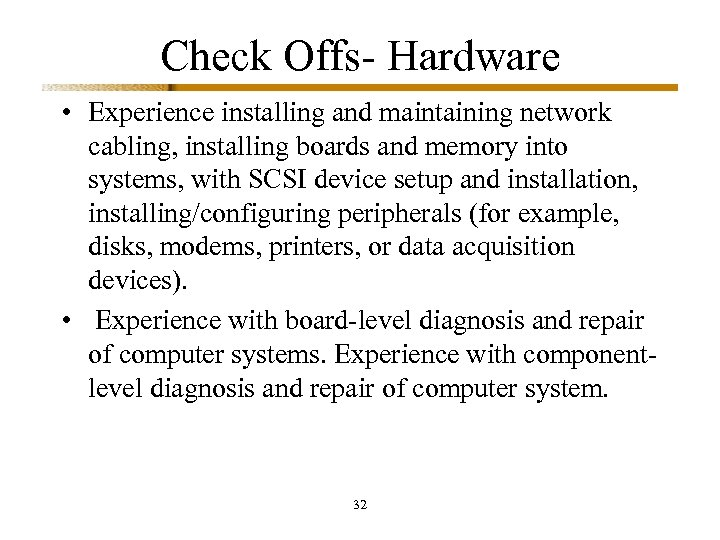Check Offs- Hardware • Experience installing and maintaining network cabling, installing boards and memory