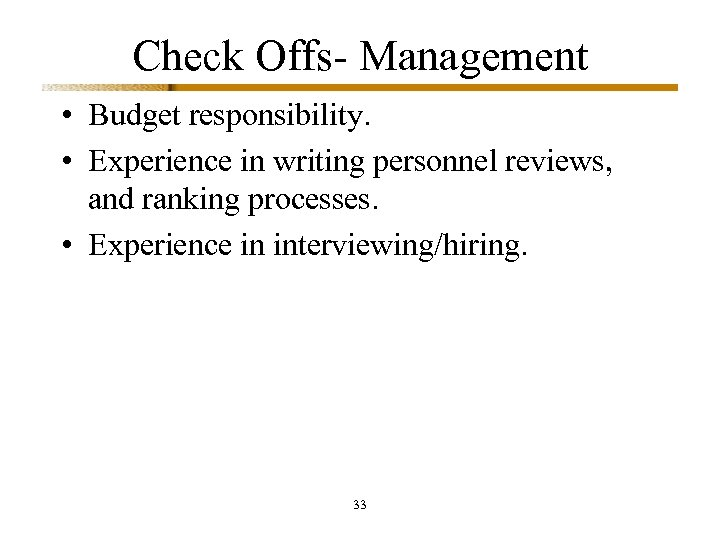 Check Offs- Management • Budget responsibility. • Experience in writing personnel reviews, and ranking