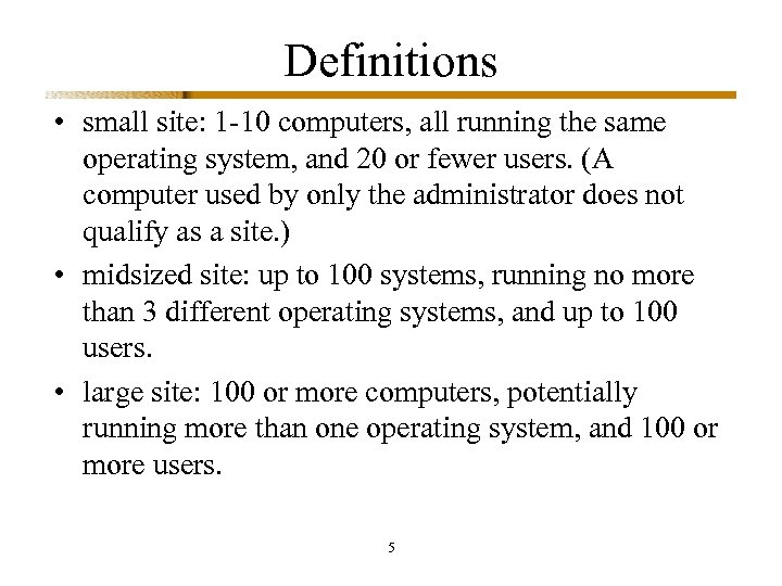 Definitions • small site: 1 -10 computers, all running the same operating system, and