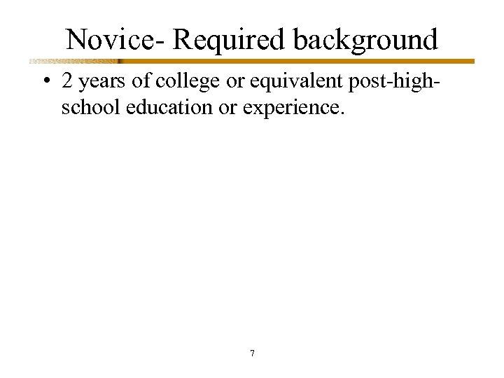 Novice- Required background • 2 years of college or equivalent post-highschool education or experience.