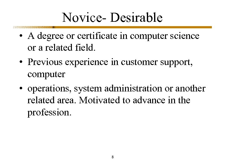 Novice- Desirable • A degree or certificate in computer science or a related field.