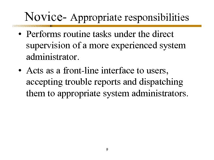 Novice- Appropriate responsibilities • Performs routine tasks under the direct supervision of a more