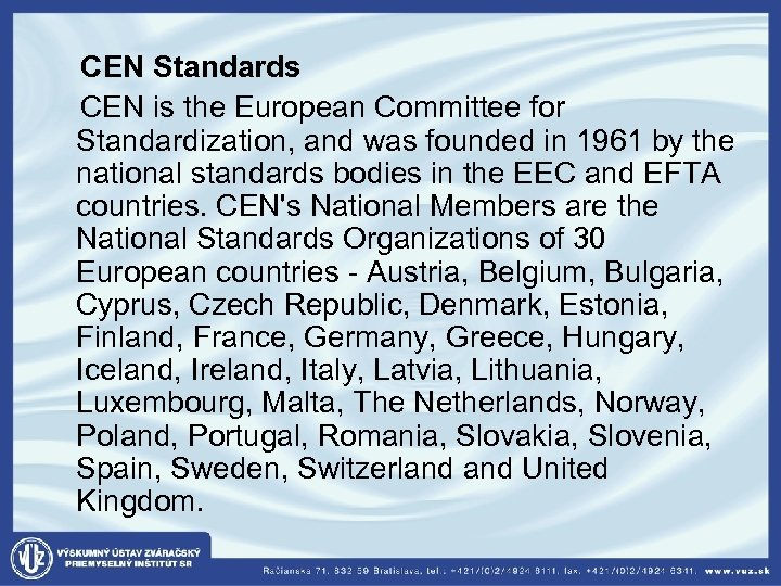 CEN Standards CEN is the European Committee for Standardization, and was founded in