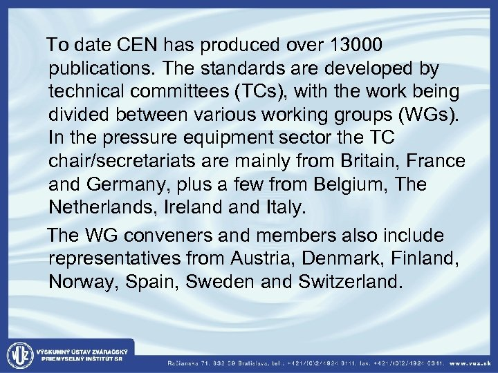To date CEN has produced over 13000 publications. The standards are developed by