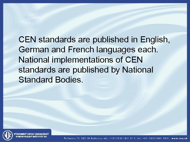 CEN standards are published in English, German and French languages each. National implementations