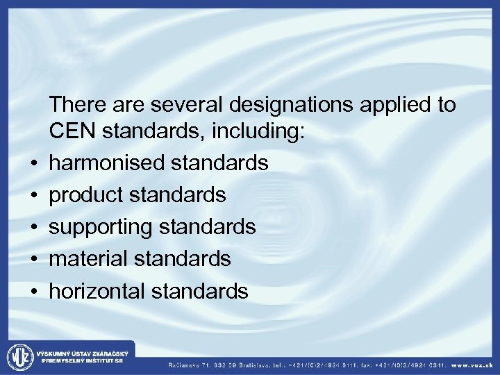 There are several designations applied to CEN standards, including: • harmonised standards •