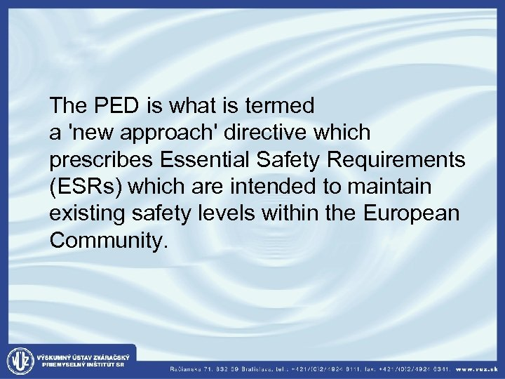 The PED is what is termed a 'new approach' directive which prescribes Essential