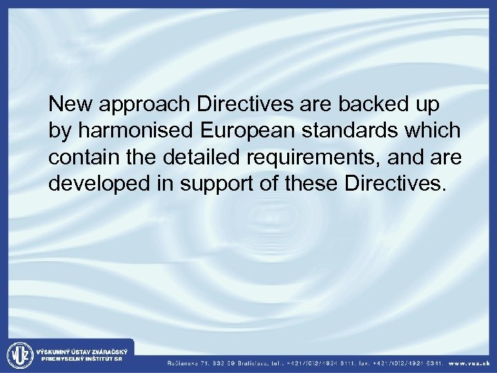 New approach Directives are backed up by harmonised European standards which contain the