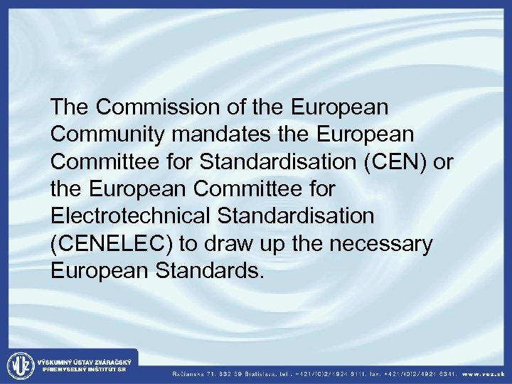 The Commission of the European Community mandates the European Committee for Standardisation (CEN)