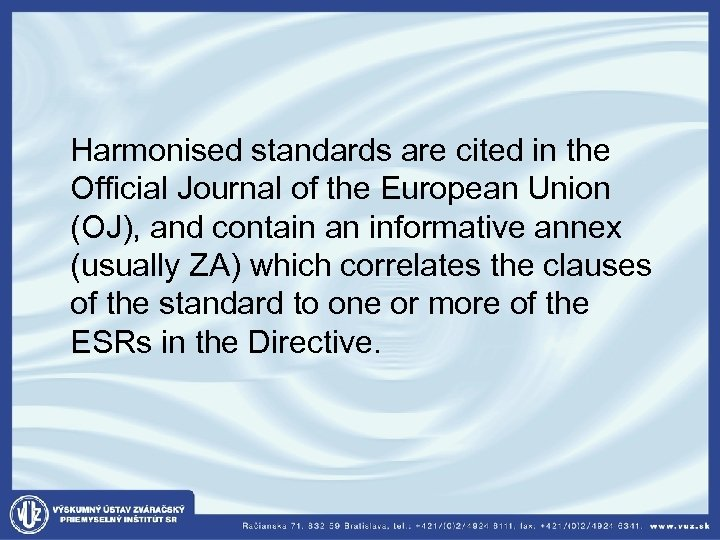 Harmonised standards are cited in the Official Journal of the European Union (OJ),