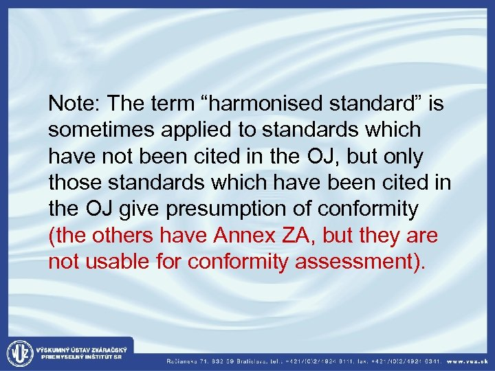 """Note: The term """"harmonised standard"""" is sometimes applied to standards which have not"""