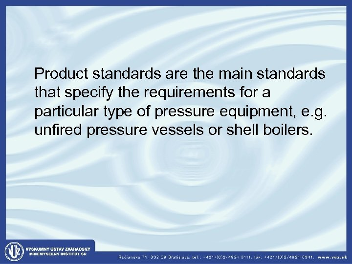 Product standards are the main standards that specify the requirements for a particular