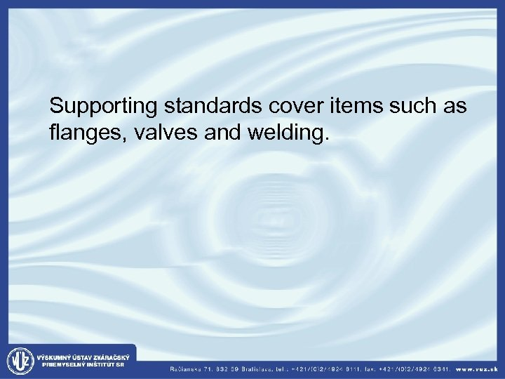 Supporting standards cover items such as flanges, valves and welding.
