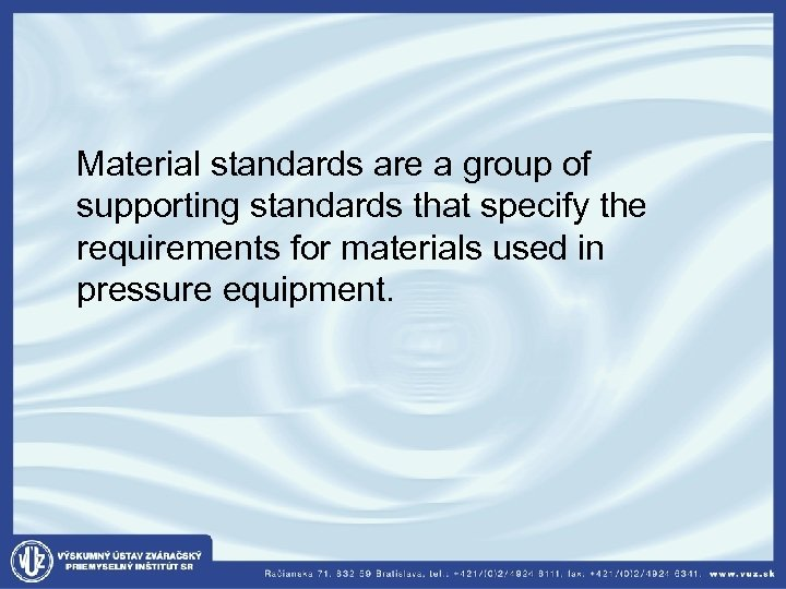 Material standards are a group of supporting standards that specify the requirements for
