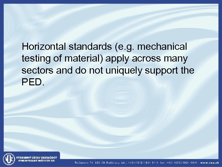 Horizontal standards (e. g. mechanical testing of material) apply across many sectors and