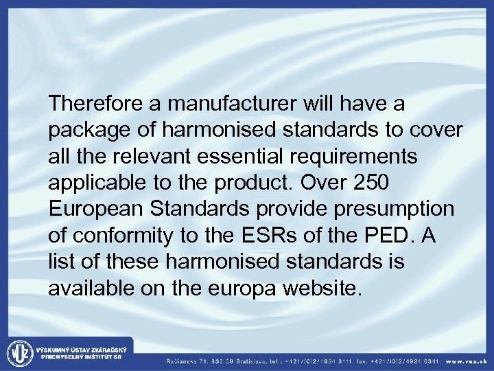 Therefore a manufacturer will have a package of harmonised standards to cover all