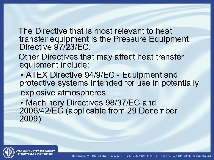 The Directive that is most relevant to heat transfer equipment is the Pressure