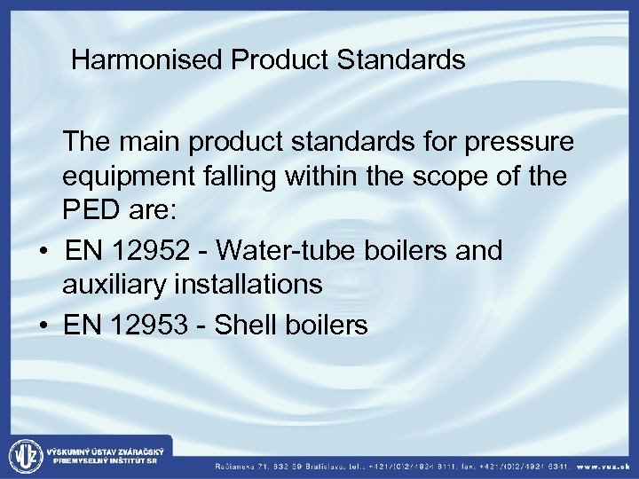 Harmonised Product Standards The main product standards for pressure equipment falling within the