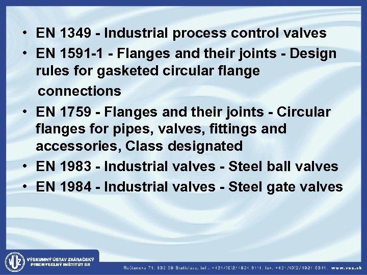 • EN 1349 - Industrial process control valves • EN 1591 -1 -