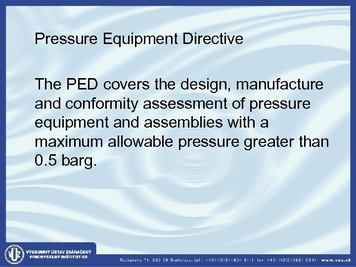 Pressure Equipment Directive The PED covers the design, manufacture and conformity assessment of