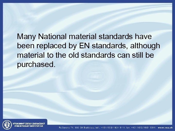 Many National material standards have been replaced by EN standards, although material to