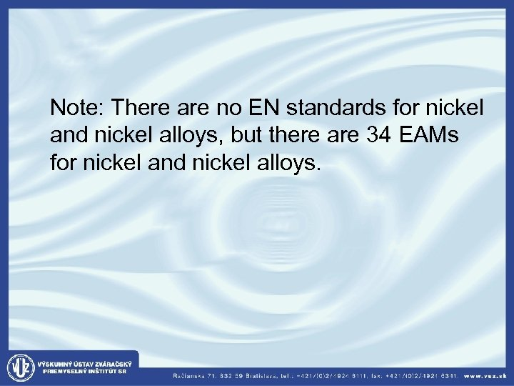 Note: There are no EN standards for nickel and nickel alloys, but there