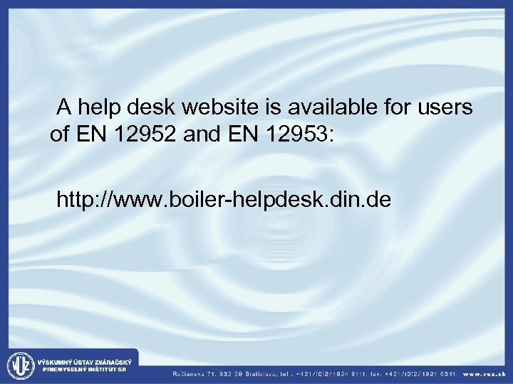 A help desk website is available for users of EN 12952 and EN