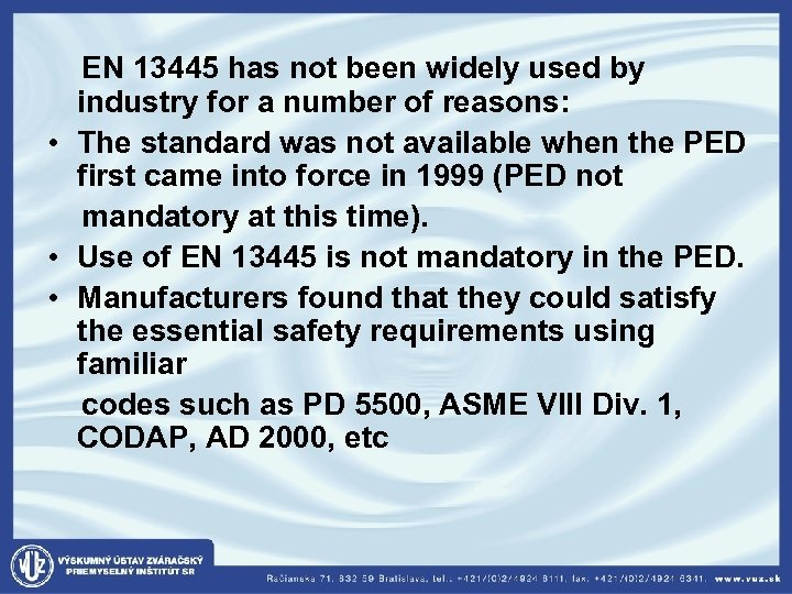 EN 13445 has not been widely used by industry for a number of