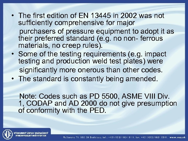 • The first edition of EN 13445 in 2002 was not sufficiently comprehensive