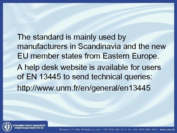 The standard is mainly used by manufacturers in Scandinavia and the new EU