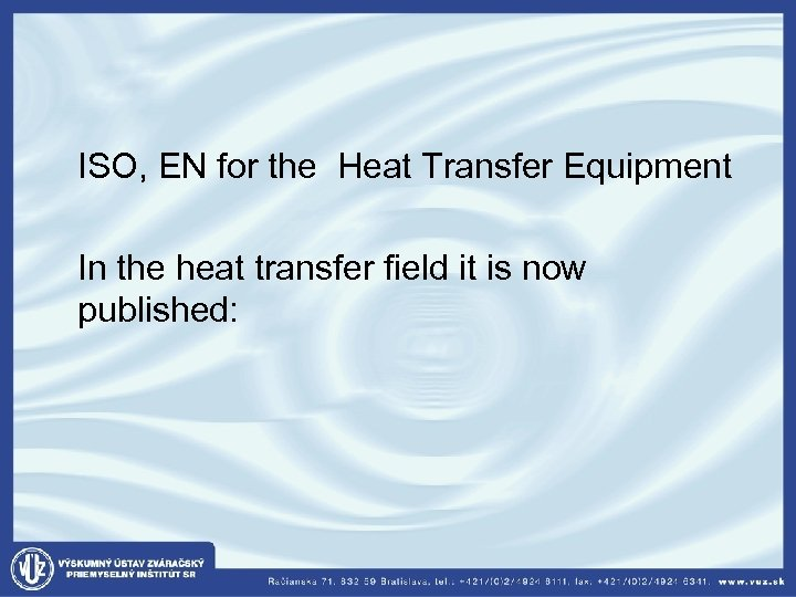 ISO, EN for the Heat Transfer Equipment In the heat transfer field it