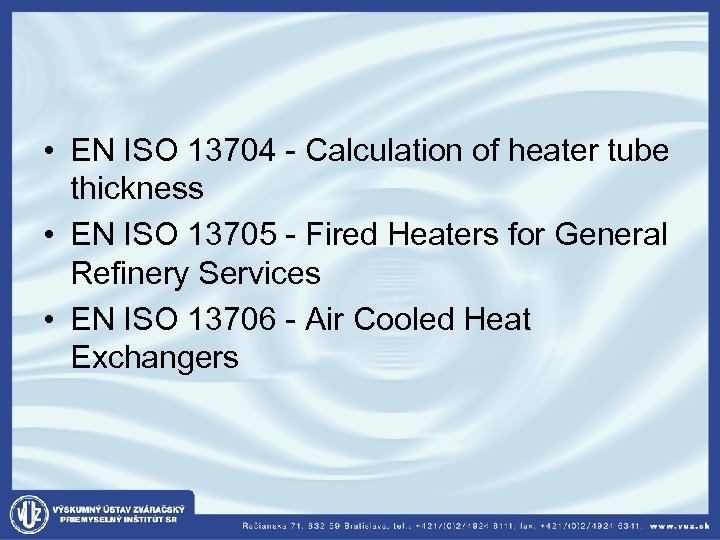 • EN ISO 13704 - Calculation of heater tube thickness • EN ISO