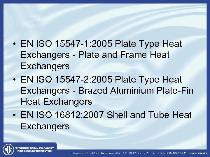 • EN ISO 15547 -1: 2005 Plate Type Heat Exchangers - Plate and